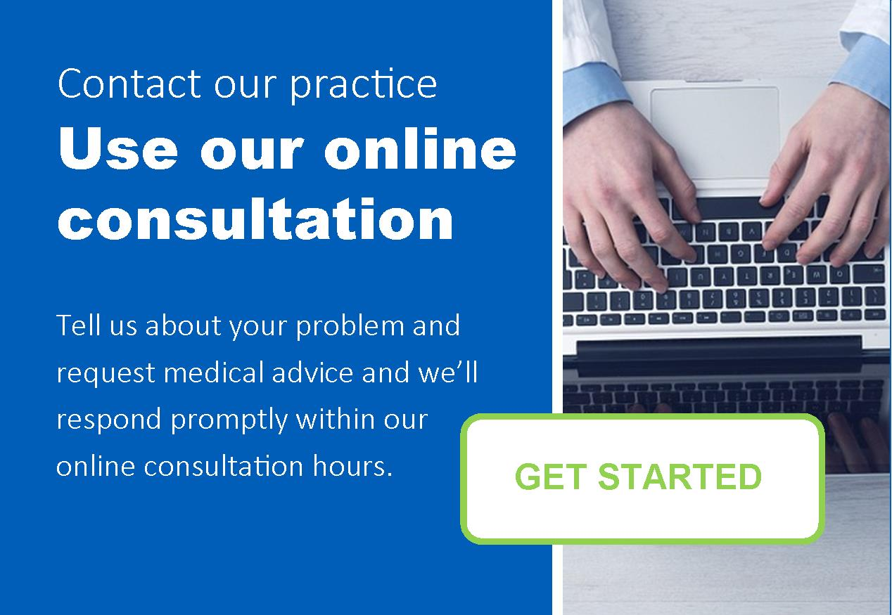 Contact our practice, use our online consultation.  Tell us about your problem and request medical advice and we'll respond promptly within our online consultation hours
